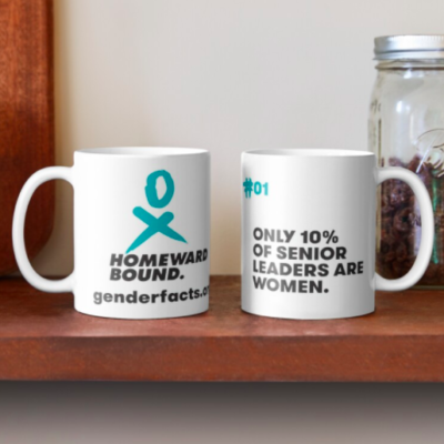 Get a mug with a GENDERFACT on it  - #01 - only 10% of senior leaders are women